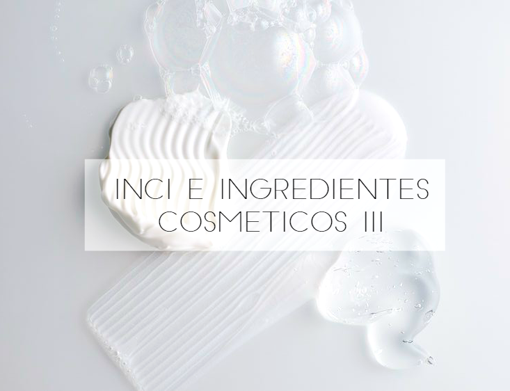 INCI e Ingredientes cosméticos III